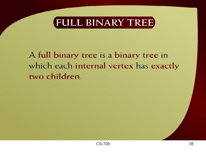 Full Binary Tree – (44 – 16 a) CS-708 35