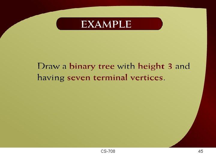 Example – (44 - 21) CS-708 45