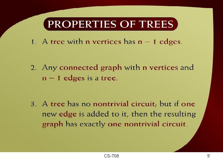 Properties of Trees – (44 – 7) CS-708 9