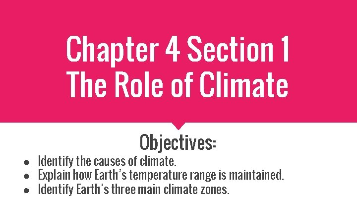 Chapter 4 Section 1 The Role of Climate Objectives: ● Identify the causes of