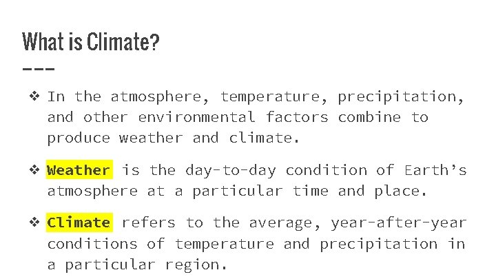 What is Climate? ❖ In the atmosphere, temperature, precipitation, and other environmental factors combine