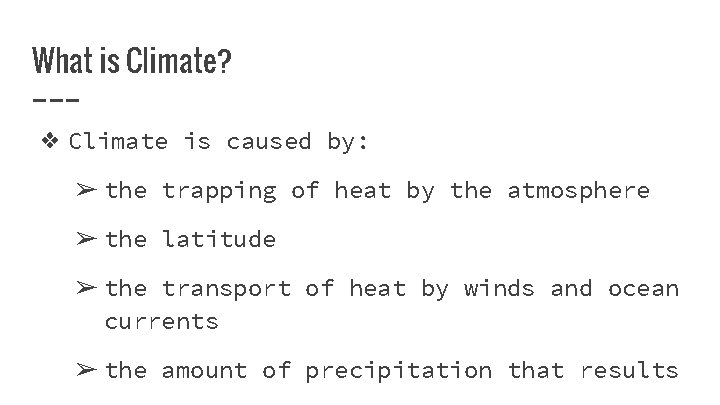 What is Climate? ❖ Climate is caused by: ➢ the trapping of heat by