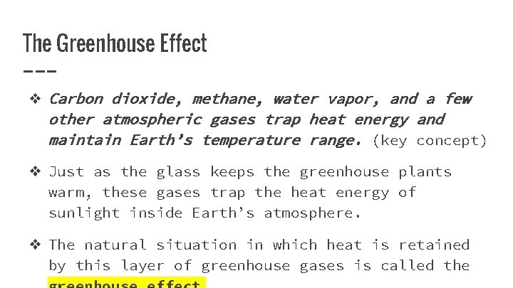 The Greenhouse Effect ❖ Carbon dioxide, methane, water vapor, and a few other atmospheric