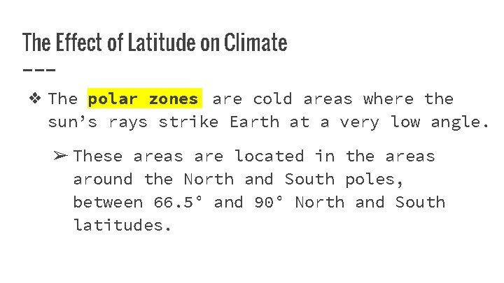The Effect of Latitude on Climate ❖ The polar zones are cold areas where