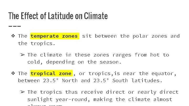 The Effect of Latitude on Climate ❖ The temperate zones sit between the polar