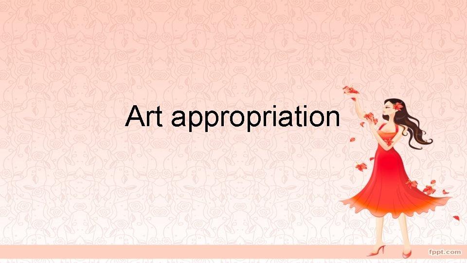 Art appropriation