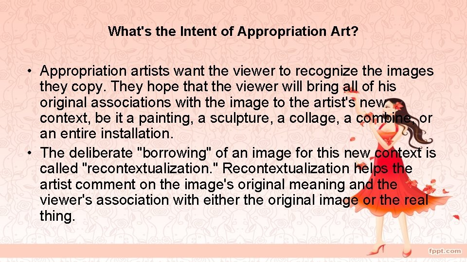 What's the Intent of Appropriation Art? • Appropriation artists want the viewer to recognize