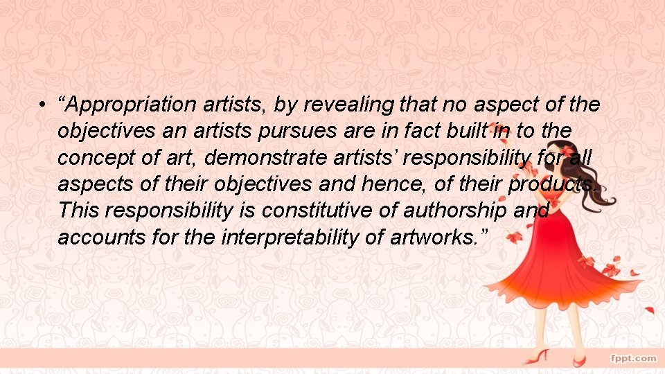 """• """"Appropriation artists, by revealing that no aspect of the objectives an artists"""