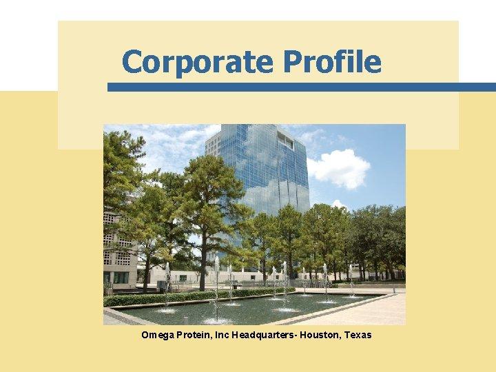 Corporate Profile Omega Protein, Inc Headquarters- Houston, Texas