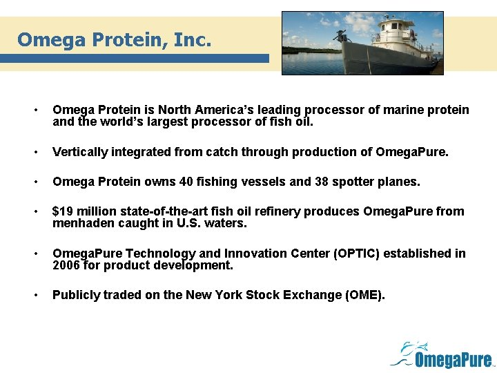 Omega Protein, Inc. • Omega Protein is North America's leading processor of marine protein