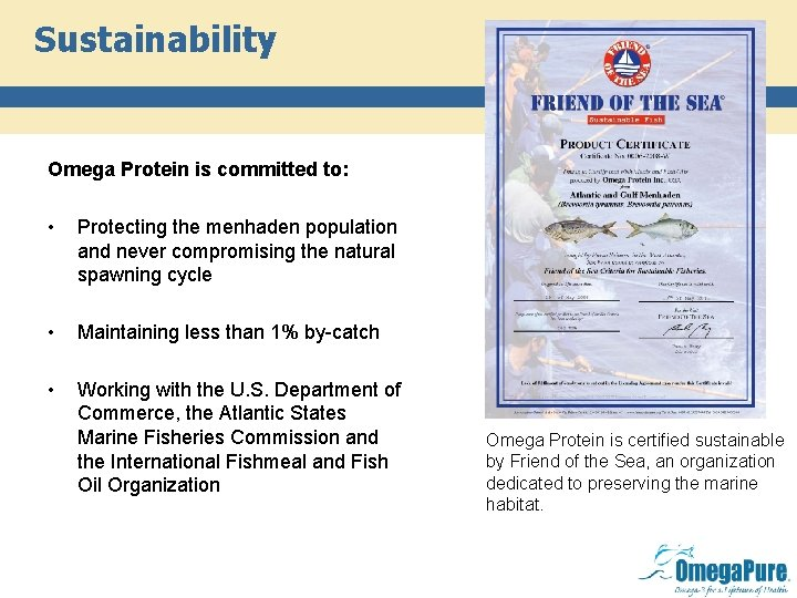Sustainability Omega Protein is committed to: • Protecting the menhaden population and never compromising