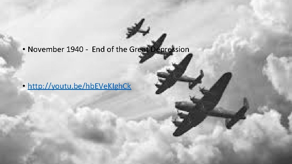 • November 1940 - End of the Great Depression • http: //youtu. be/hb.