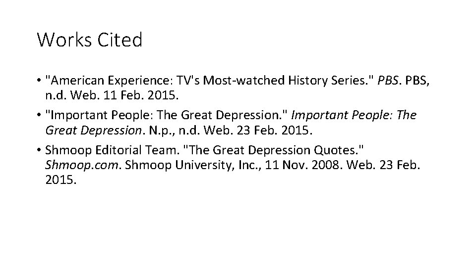 """Works Cited • """"American Experience: TV's Most-watched History Series. """" PBS, n. d. Web."""