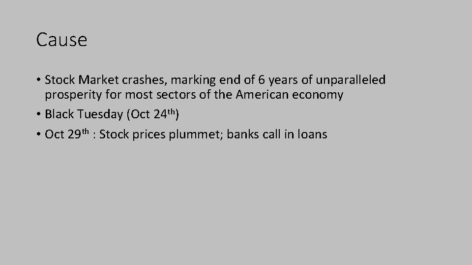 Cause • Stock Market crashes, marking end of 6 years of unparalleled prosperity for