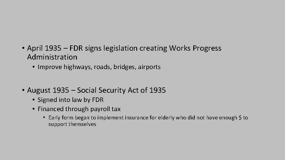 • April 1935 – FDR signs legislation creating Works Progress Administration • Improve