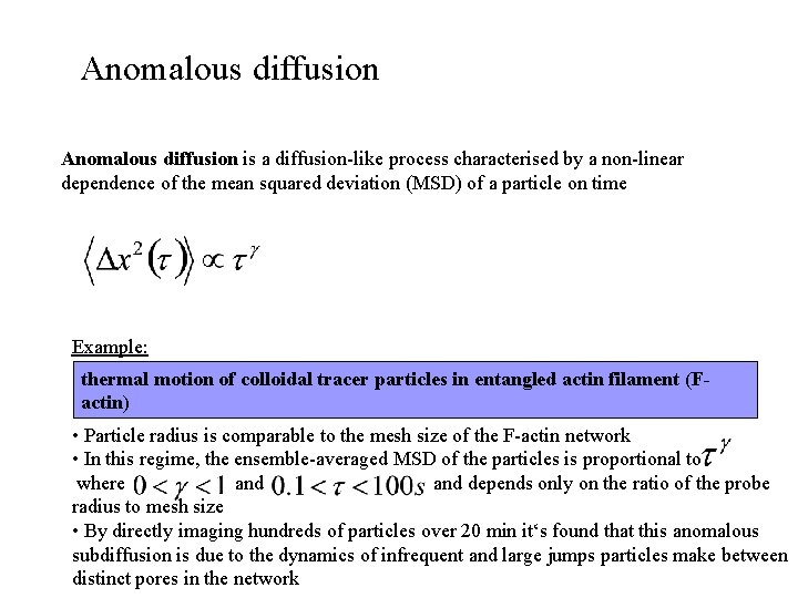 Anomalous diffusion is a diffusion-like process characterised by a non-linear dependence of the mean