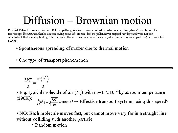 Diffusion – Brownian motion Botanist Robert Brown noticed in 1828 that pollen grains (~