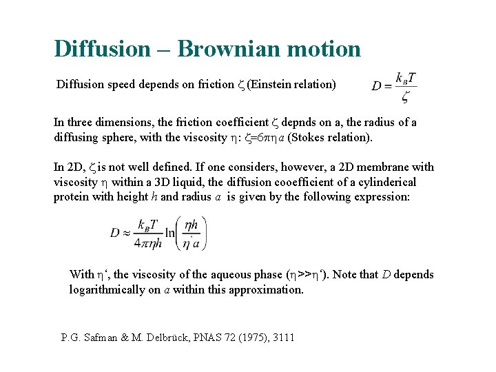 Diffusion – Brownian motion Diffusion speed depends on friction z (Einstein relation) In three