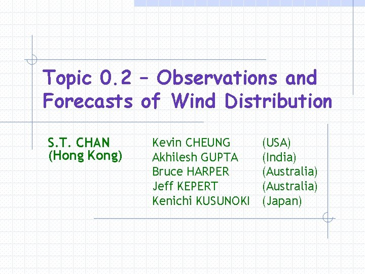 Topic 0. 2 – Observations and Forecasts of Wind Distribution S. T. CHAN (Hong