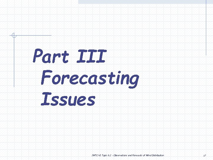 Part III Forecasting Issues IWTC-VI Topic 0. 2 - Observations and Forecasts of Wind