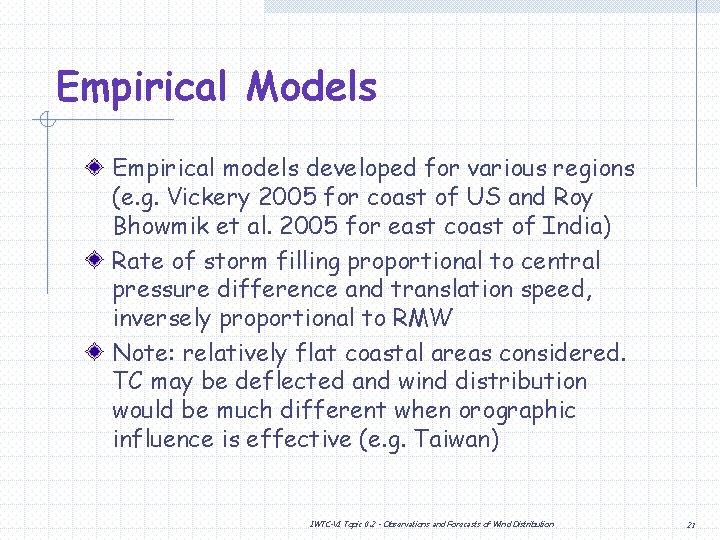 Empirical Models Empirical models developed for various regions (e. g. Vickery 2005 for coast