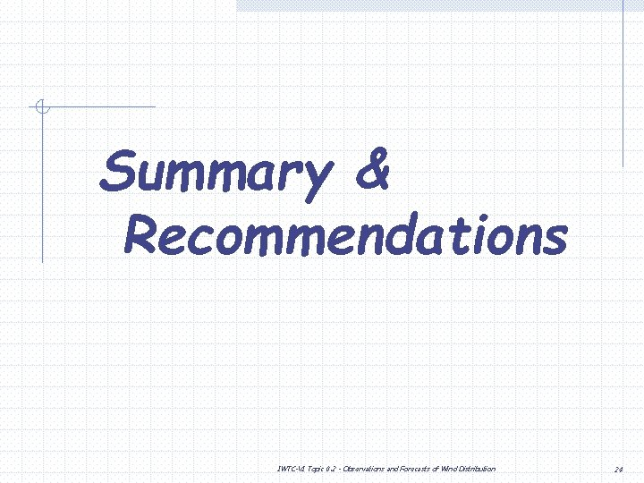 Summary & Recommendations IWTC-VI Topic 0. 2 - Observations and Forecasts of Wind Distribution