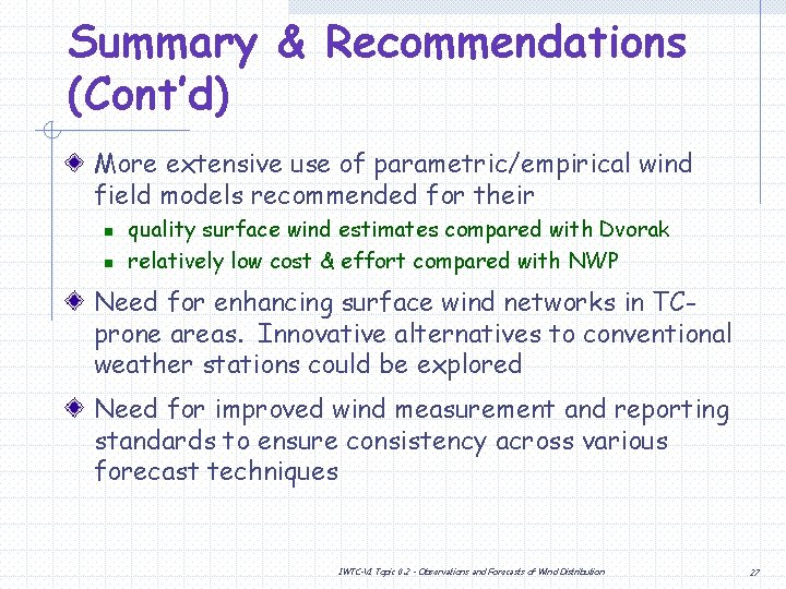 Summary & Recommendations (Cont'd) More extensive use of parametric/empirical wind field models recommended for
