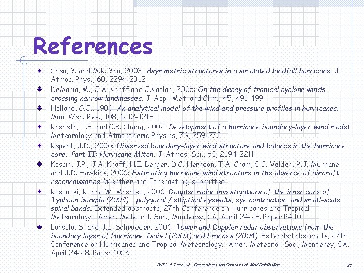 References Chen, Y. and M. K. Yau, 2003: Asymmetric structures in a simulated landfall