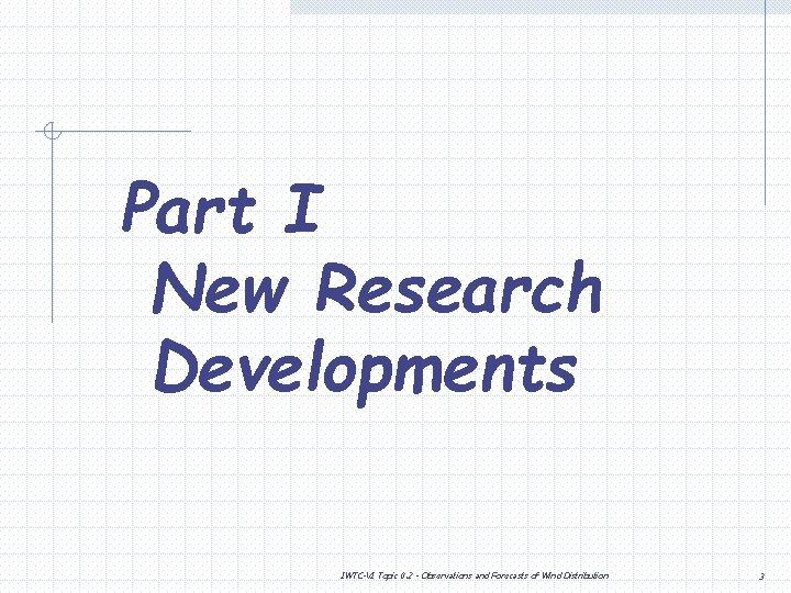 Part I New Research Developments IWTC-VI Topic 0. 2 - Observations and Forecasts of