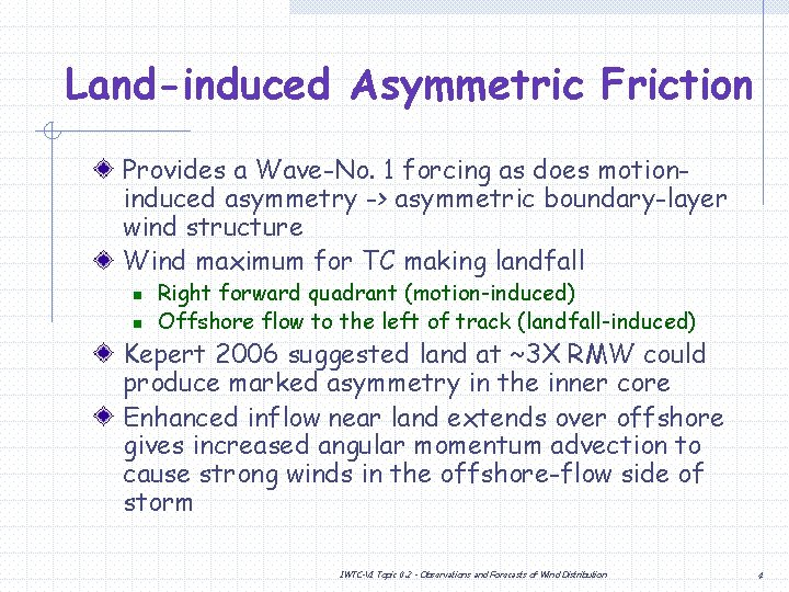 Land-induced Asymmetric Friction Provides a Wave-No. 1 forcing as does motioninduced asymmetry -> asymmetric