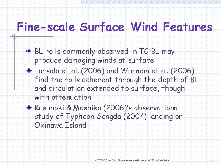 Fine-scale Surface Wind Features BL rolls commonly observed in TC BL may produce damaging