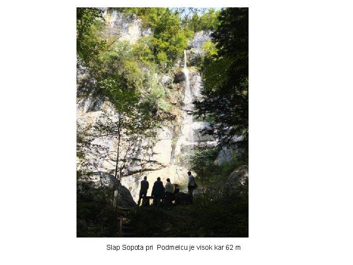 Slap Sopota pri Podmelcu je visok kar 62 m