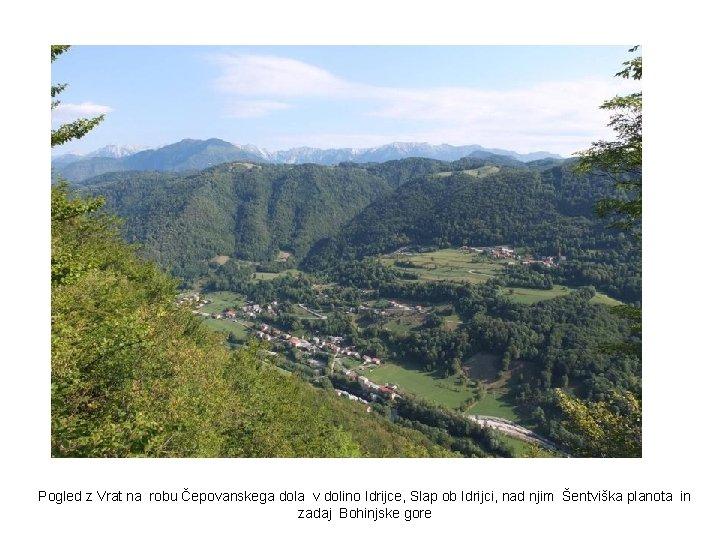 Pogled z Vrat na robu Čepovanskega dola v dolino Idrijce, Slap ob Idrijci, nad