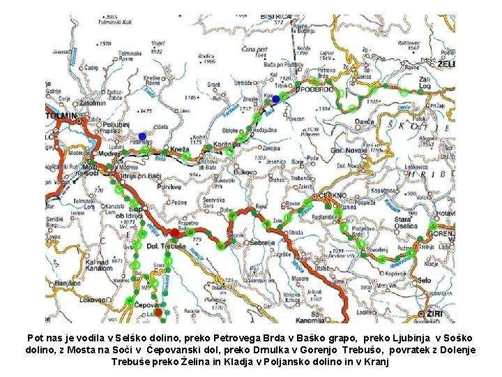 Pot nas je vodila v Selško dolino, preko Petrovega Brda v Baško grapo, preko