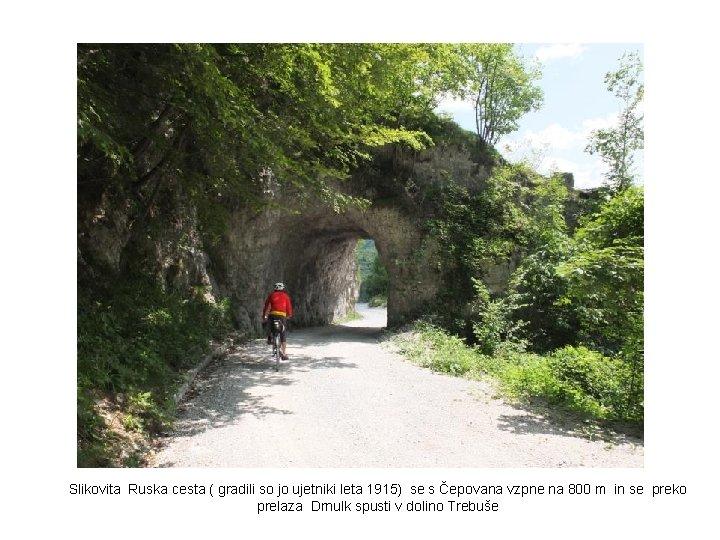 Slikovita Ruska cesta ( gradili so jo ujetniki leta 1915) se s Čepovana vzpne
