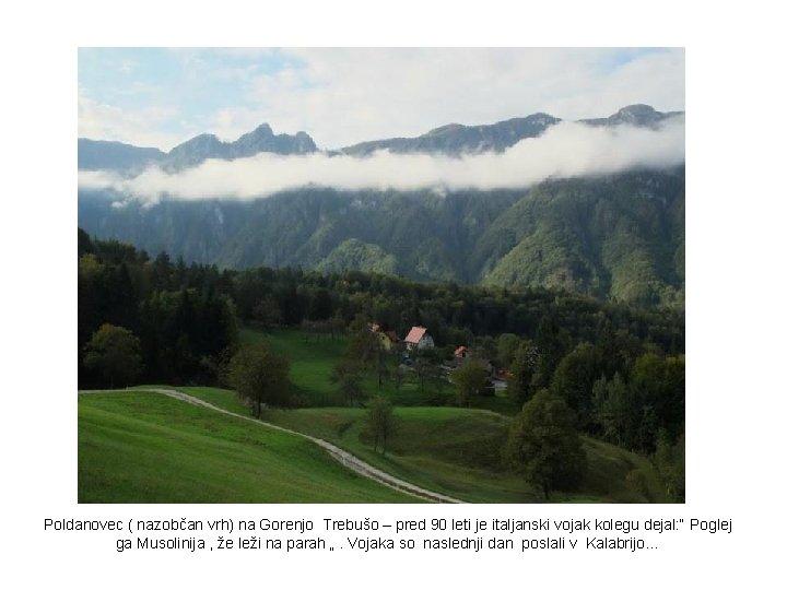 Poldanovec ( nazobčan vrh) na Gorenjo Trebušo – pred 90 leti je italjanski vojak