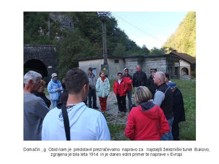 Domačin , g. Obid nam je predstavil prezračevalno napravo za najdaljši železniški tunel Bukovo;