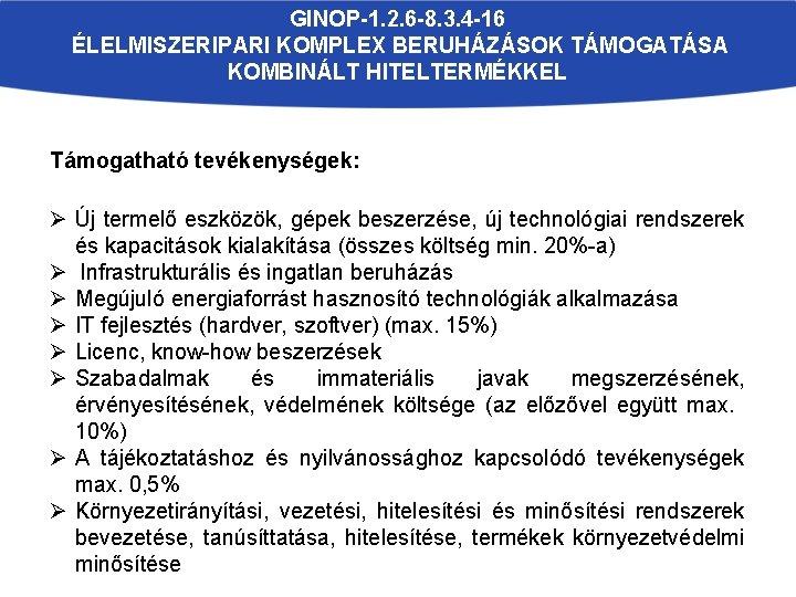 GINOP-1. 2. 6 -8. 3. 4 -16 ÉLELMISZERIPARI KOMPLEX BERUHÁZÁSOK TÁMOGATÁSA KOMBINÁLT HITELTERMÉKKEL Támogatható