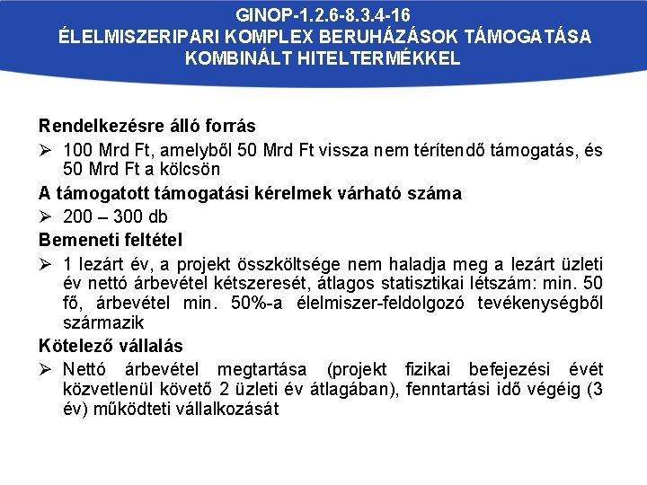 GINOP-1. 2. 6 -8. 3. 4 -16 ÉLELMISZERIPARI KOMPLEX BERUHÁZÁSOK TÁMOGATÁSA KOMBINÁLT HITELTERMÉKKEL Rendelkezésre