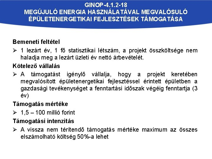 GINOP-4. 1. 2 -18 MEGÚJULÓ ENERGIA HASZNÁLATÁVAL MEGVALÓSULÓ ÉPÜLETENERGETIKAI FEJLESZTÉSEK TÁMOGATÁSA Bemeneti feltétel Ø