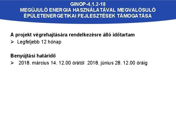 GINOP-4. 1. 2 -18 MEGÚJULÓ ENERGIA HASZNÁLATÁVAL MEGVALÓSULÓ ÉPÜLETENERGETIKAI FEJLESZTÉSEK TÁMOGATÁSA A projekt végrehajtására