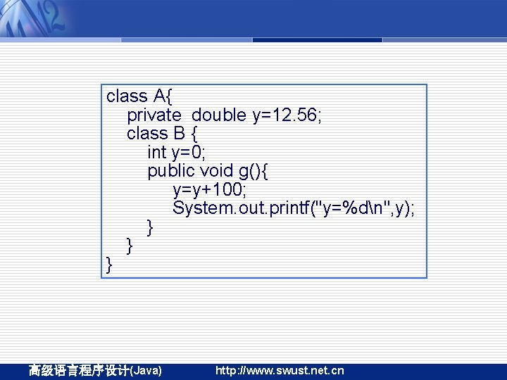class A{ private double y=12. 56; class B { int y=0; public void g(){
