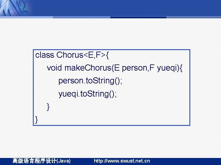 class Chorus<E, F>{ void make. Chorus(E person, F yueqi){ person. to. String(); yueqi. to.