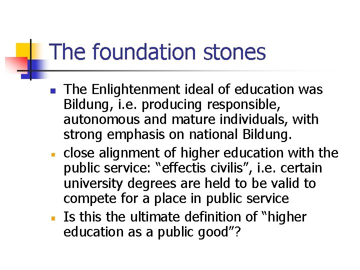 The foundation stones n The Enlightenment ideal of education was Bildung, i. e. producing