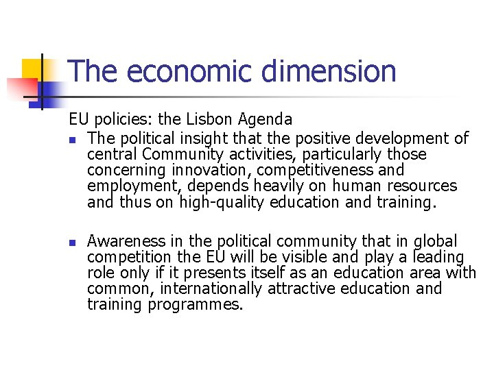 The economic dimension EU policies: the Lisbon Agenda n The political insight that the