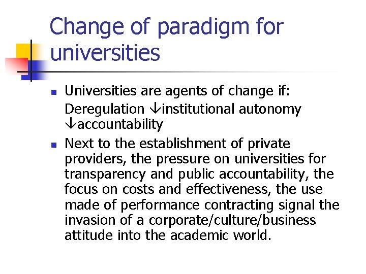 Change of paradigm for universities n n Universities are agents of change if: Deregulation