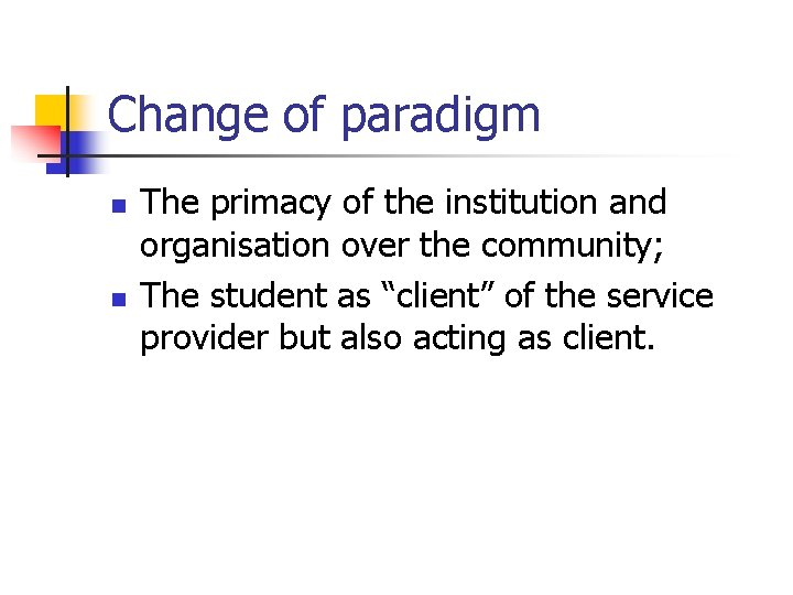 Change of paradigm n n The primacy of the institution and organisation over the