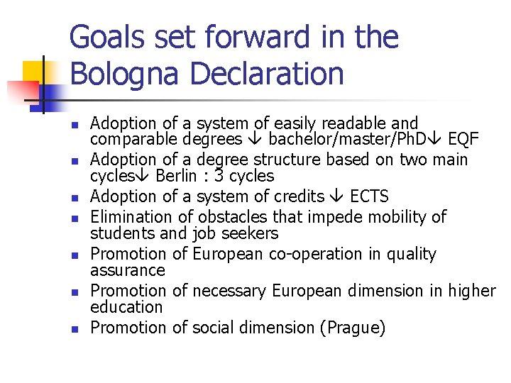 Goals set forward in the Bologna Declaration n n n Adoption of a system
