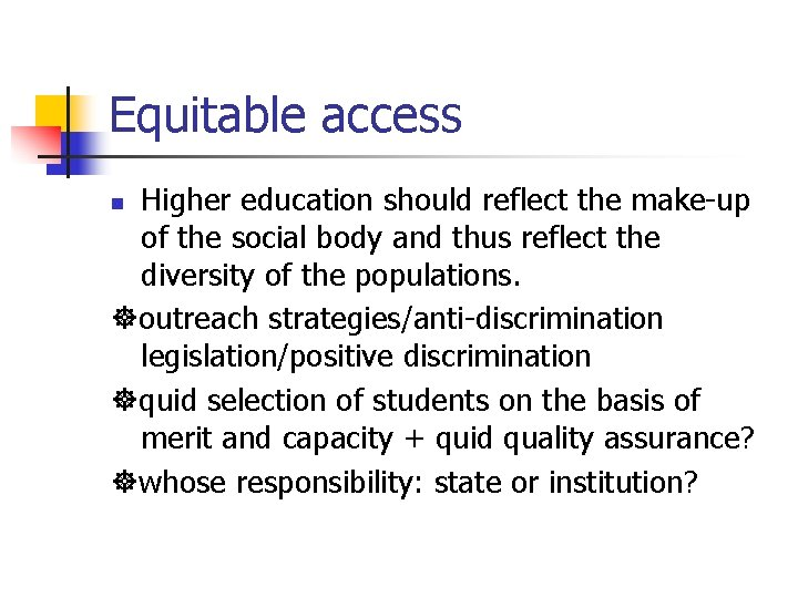 Equitable access Higher education should reflect the make-up of the social body and thus
