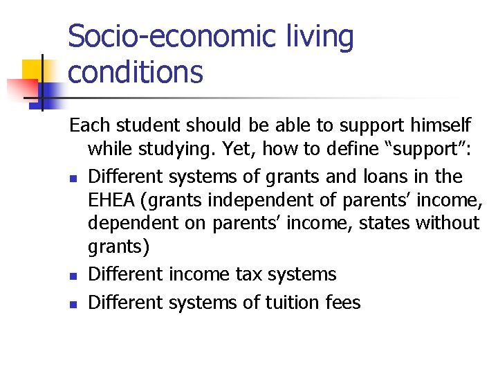 Socio-economic living conditions Each student should be able to support himself while studying. Yet,